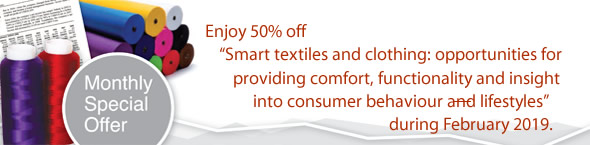 Offer: Enjoy 50% off 'Smart textiles and clothing: opportunities for providing comfort, functionality and insight into consumer behaviour and lifestyles' during February 2019