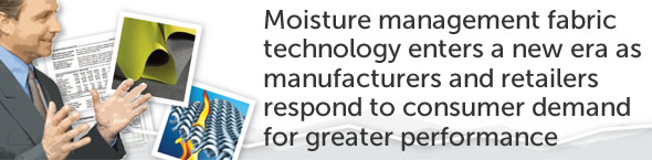 Moisture management fabric technology enters a new era as manufacturers and retailers respond to consumer demand for greater performance